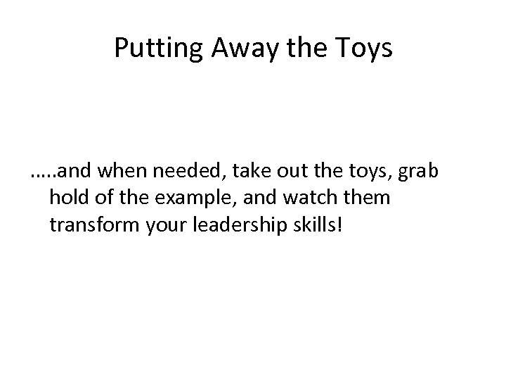 Putting Away the Toys …. . and when needed, take out the toys, grab