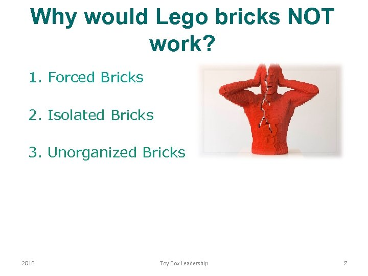 Why would Lego bricks NOT work? 1. Forced Bricks 2. Isolated Bricks 3. Unorganized