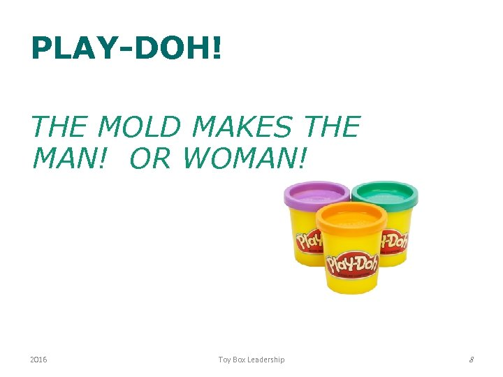 PLAY-DOH! THE MOLD MAKES THE MAN! OR WOMAN! 2016 Toy Box Leadership 8
