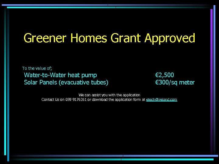 Greener Homes Grant Approved To the value of; Water-to-Water heat pump Solar Panels (evacuative