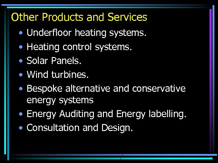Other Products and Services • • • Underfloor heating systems. Heating control systems. Solar