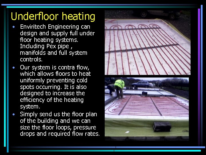 Underfloor heating • Enviritech Engineering can design and supply full under floor heating systems.