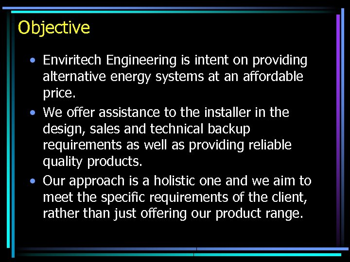 Objective • Enviritech Engineering is intent on providing alternative energy systems at an affordable