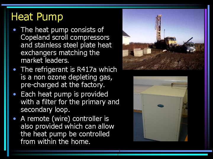 Heat Pump • The heat pump consists of Copeland scroll compressors and stainless steel