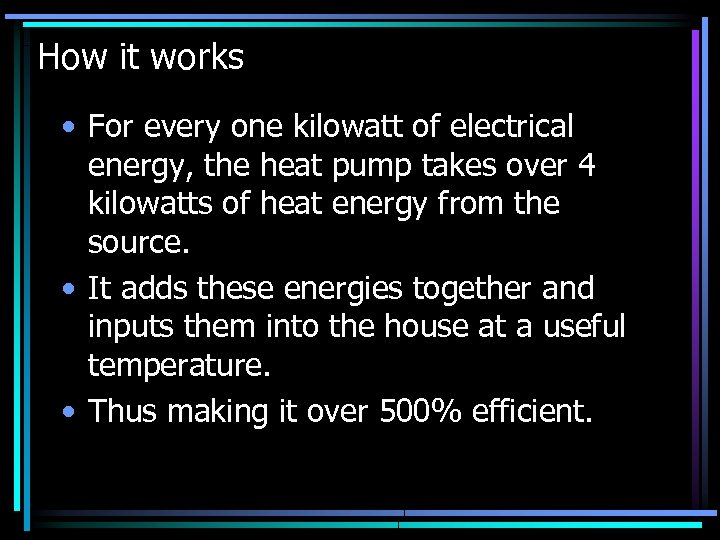 How it works • For every one kilowatt of electrical energy, the heat pump