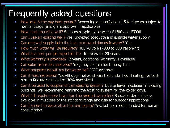 Frequently asked questions • • • • How long is the pay back period?