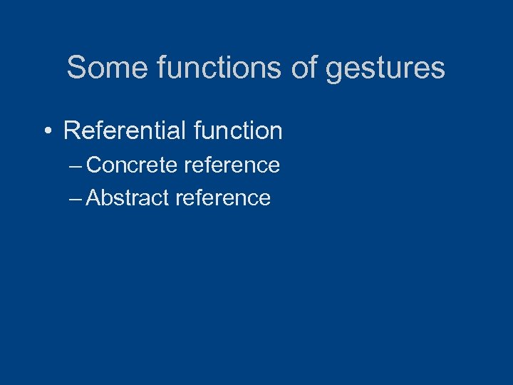 Some functions of gestures • Referential function – Concrete reference – Abstract reference
