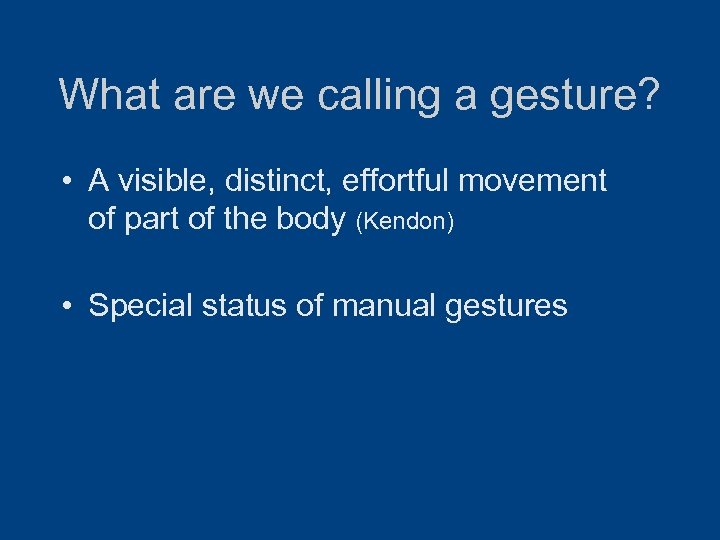 What are we calling a gesture? • A visible, distinct, effortful movement of part