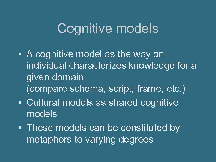 Cognitive models • A cognitive model as the way an individual characterizes knowledge for