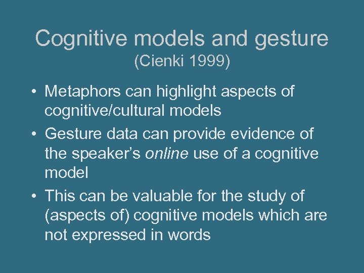 Cognitive models and gesture (Cienki 1999) • Metaphors can highlight aspects of cognitive/cultural models