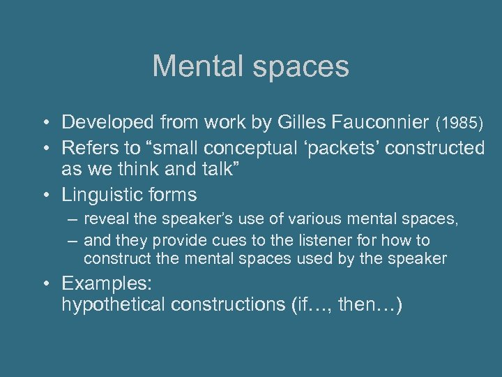 """Mental spaces • Developed from work by Gilles Fauconnier (1985) • Refers to """"small"""