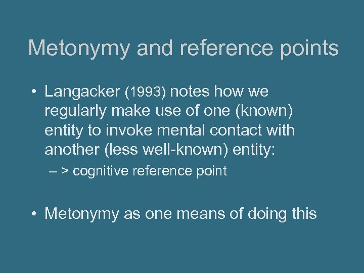 Metonymy and reference points • Langacker (1993) notes how we regularly make use of