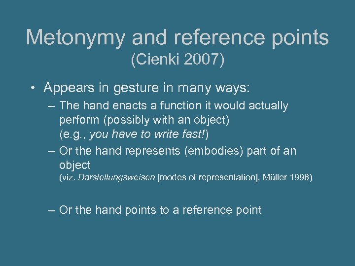 Metonymy and reference points (Cienki 2007) • Appears in gesture in many ways: –
