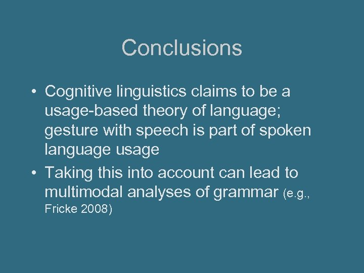Conclusions • Cognitive linguistics claims to be a usage-based theory of language; gesture with