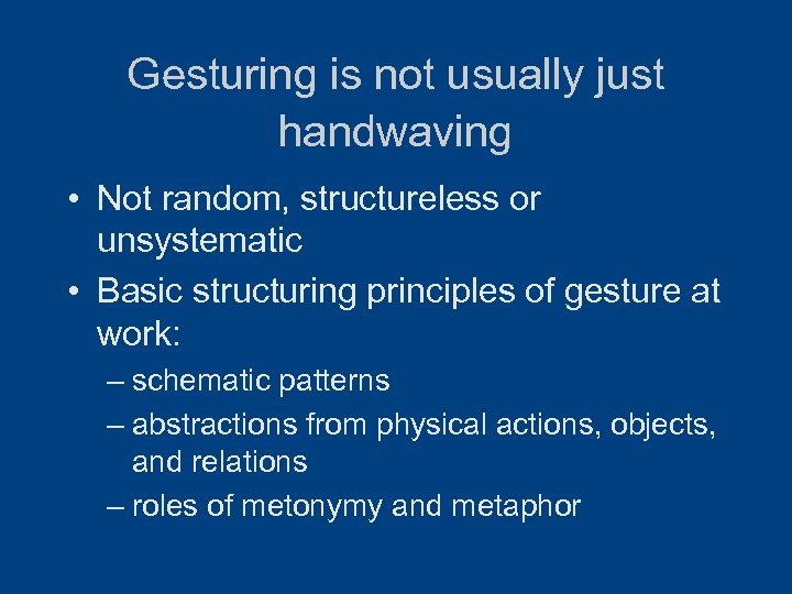 Gesturing is not usually just handwaving • Not random, structureless or unsystematic • Basic