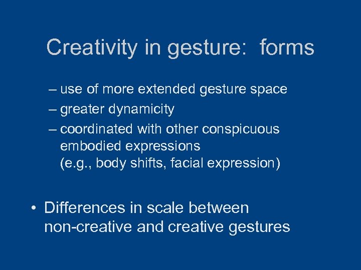 Creativity in gesture: forms – use of more extended gesture space – greater dynamicity