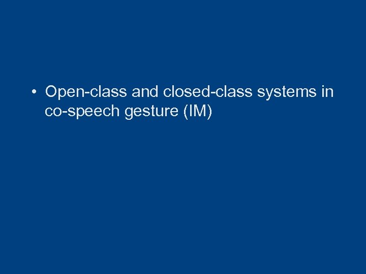• Open-class and closed-class systems in co-speech gesture (IM)