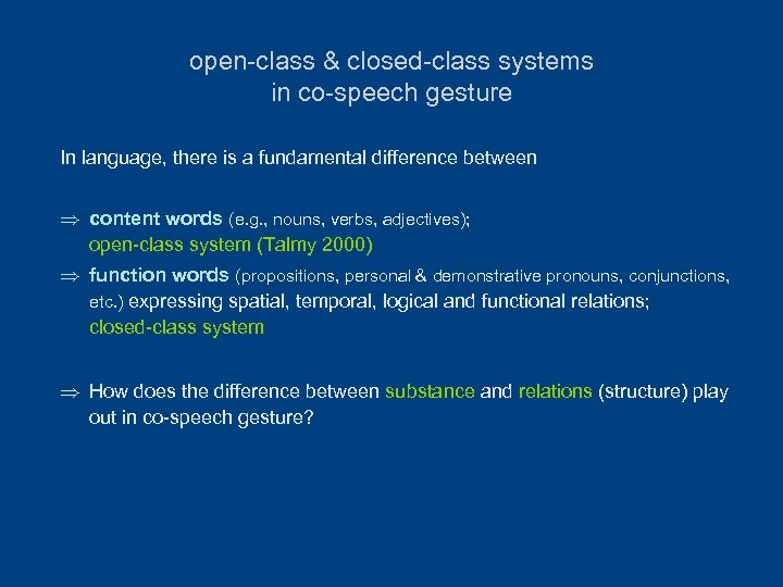 open-class & closed-class systems in co-speech gesture In language, there is a fundamental difference
