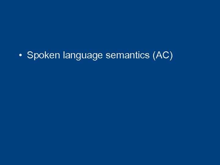 • Spoken language semantics (AC)