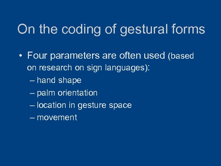 On the coding of gestural forms • Four parameters are often used (based on