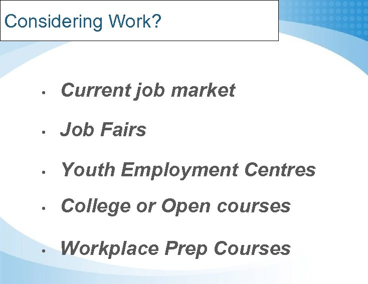 Considering Work? • Current job market • Job Fairs • Youth Employment Centres •