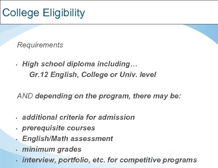 College Eligibility Requirements • High school diploma including… Gr. 12 English, College or Univ.