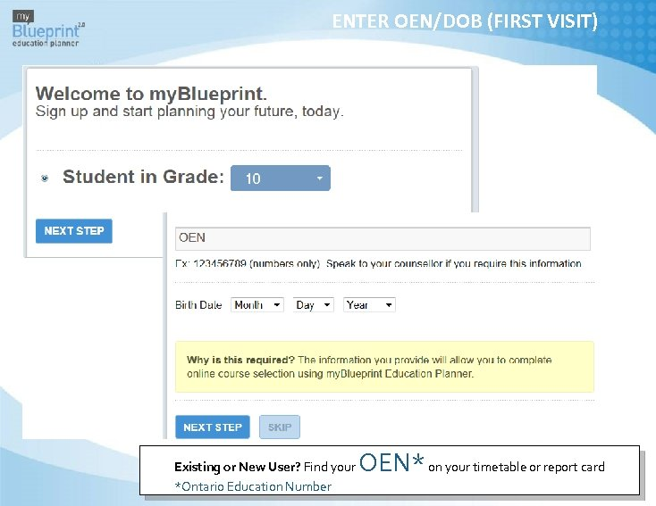 ENTER OEN/DOB (FIRST VISIT) Existing or New User? Find your *Ontario Education Number OEN*