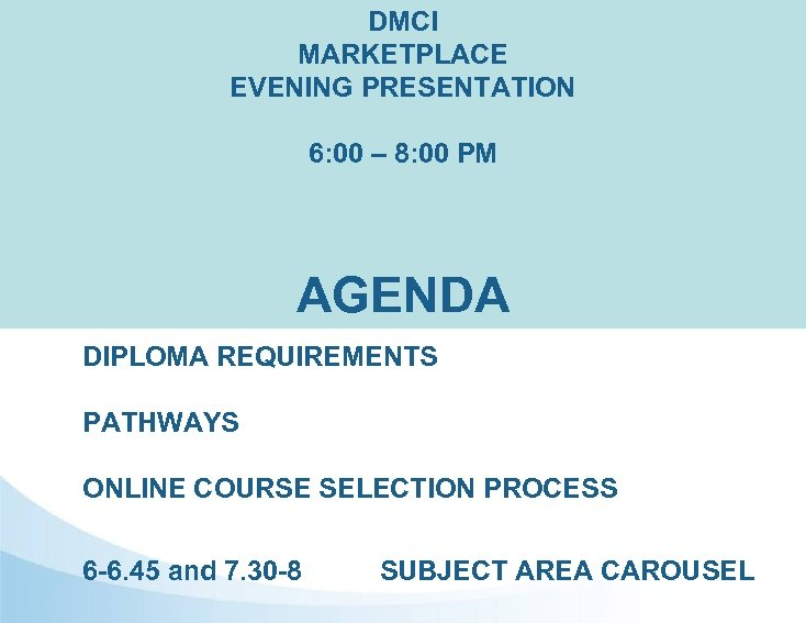 DMCI MARKETPLACE EVENING PRESENTATION 6: 00 – 8: 00 PM AGENDA DIPLOMA REQUIREMENTS PATHWAYS