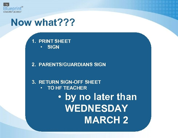 Now what? ? ? 1. PRINT SHEET • SIGN 2. PARENTS/GUARDIANS SIGN 3. RETURN