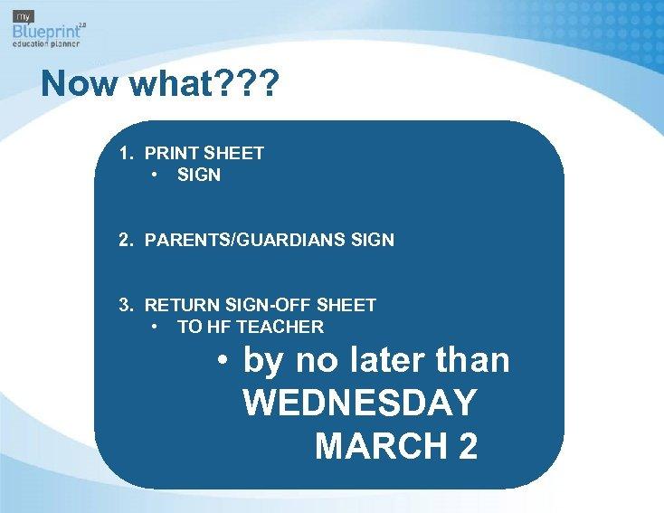 Now what? ? ? 1. PRINT SHEET • SIGN 2. PARENTS/GUARDIANS SIGN 3. RETURN