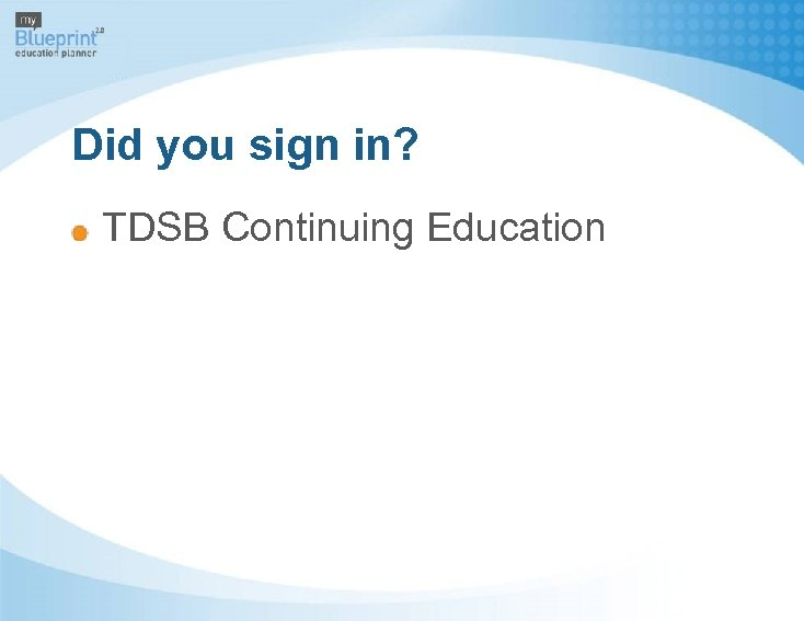 Did you sign in? TDSB Continuing Education