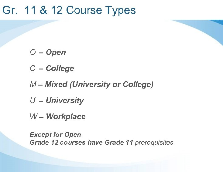 Gr. 11 & 12 Course Types O – Open C – College M –