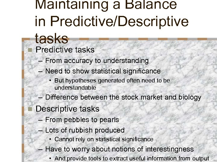 n Maintaining a Balance in Predictive/Descriptive tasks Predictive tasks – From accuracy to understanding