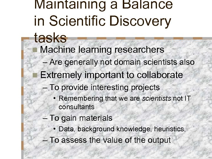 Maintaining a Balance in Scientific Discovery tasks n Machine learning researchers – Are generally