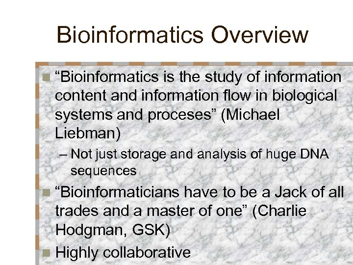 """Bioinformatics Overview n """"Bioinformatics is the study of information content and information flow in"""