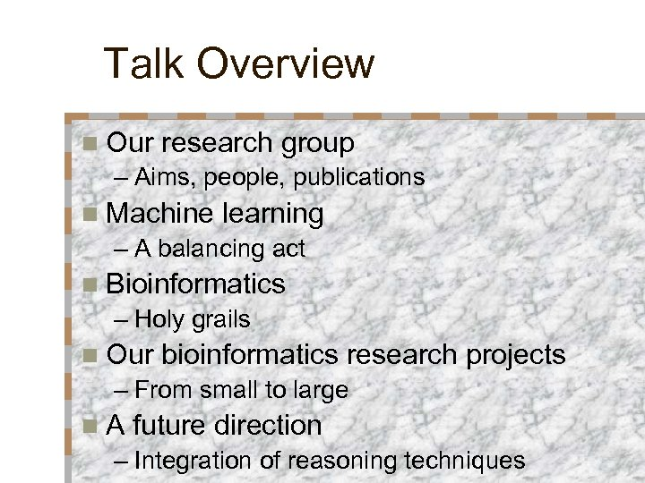 Talk Overview n Our research group – Aims, people, publications n Machine learning –