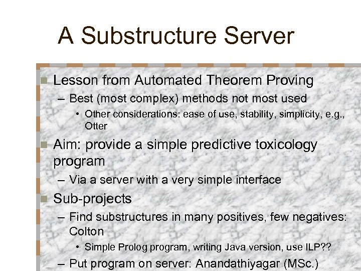 A Substructure Server n Lesson from Automated Theorem Proving – Best (most complex) methods