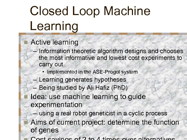 Closed Loop Machine Learning n Active learning – Information theoretic algorithm designs and chooses