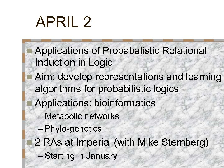 APRIL 2 n Applications of Probabalistic Relational Induction in Logic n Aim: develop representations