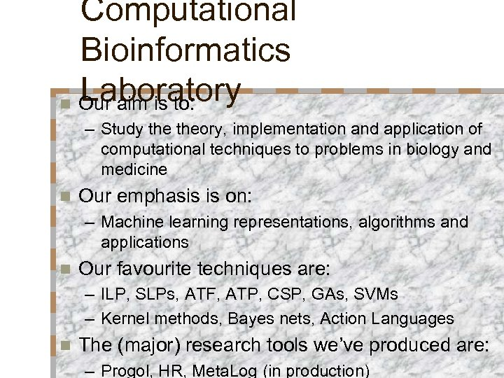 Computational Bioinformatics Laboratory n Our aim is to: – Study theory, implementation and application