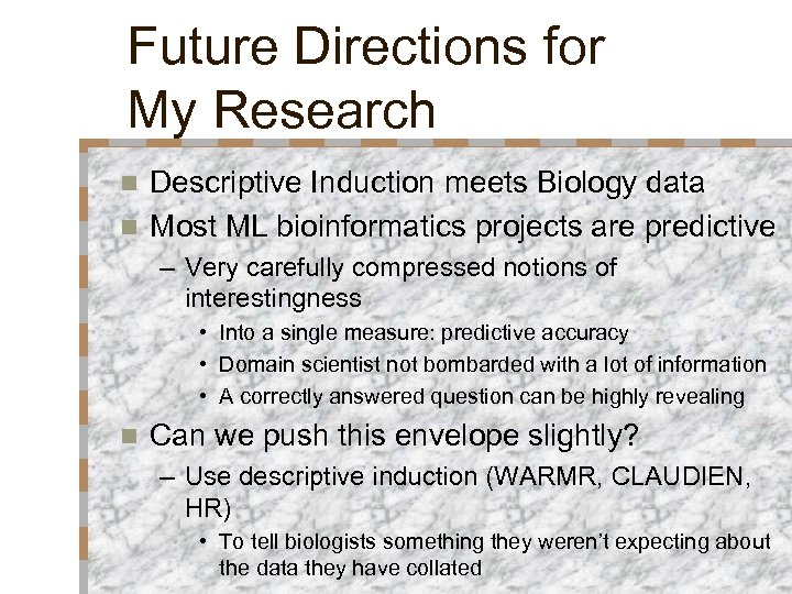 Future Directions for My Research Descriptive Induction meets Biology data n Most ML bioinformatics