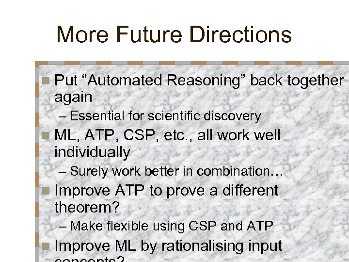 """More Future Directions n Put """"Automated Reasoning"""" back together again – Essential for scientific"""