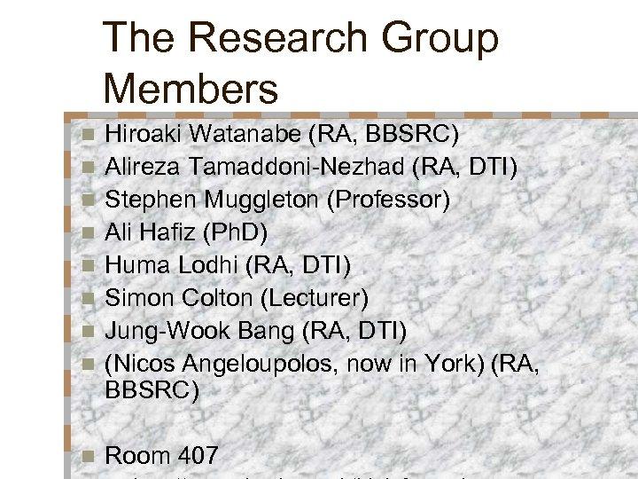 The Research Group Members n n n n n Hiroaki Watanabe (RA, BBSRC) Alireza