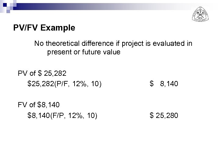 PV/FV Example No theoretical difference if project is evaluated in present or future value