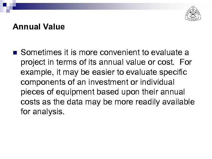 Annual Value n Sometimes it is more convenient to evaluate a project in terms