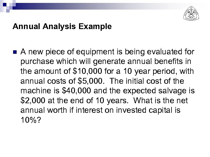 Annual Analysis Example n A new piece of equipment is being evaluated for purchase