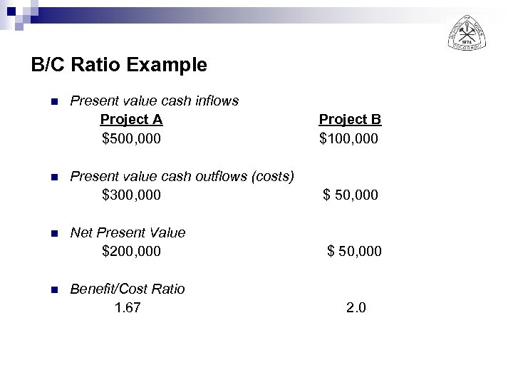 B/C Ratio Example n n Present value cash inflows Project A $500, 000 Project