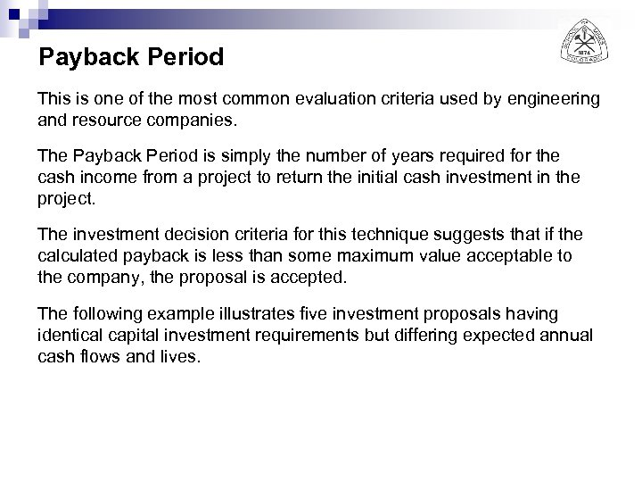 Payback Period This is one of the most common evaluation criteria used by engineering