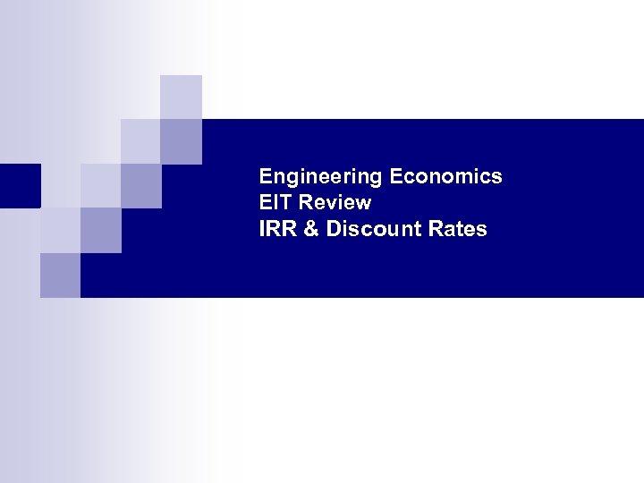 Engineering Economics EIT Review IRR & Discount Rates