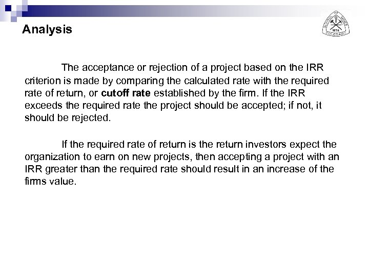 Analysis The acceptance or rejection of a project based on the IRR criterion is